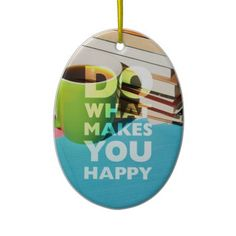 """""""Do what make you happy"""" christmas ornament. #dowhatmakesyouhappy #happy #dowhatyoulove #ornament"""