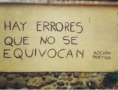 Hay errores que no se equivocan  #muros #poetica