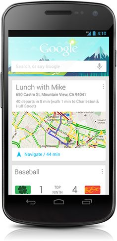 GOOGLE NOW - GPS / Time / Traffic info / timetables / Google Places / etc.  Google Now gets you just the right information at just the right time.    It tells you today's weather before you start your day, how much traffic to expect before you leave for work, when the next train will arrive as you're standing on the platform, or your favorite team's score while they're playing. And the best part? All of this happens automatically. Cards appear throughout the day at the moment you need them.