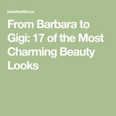 From Barbara to Gigi: 17 of the Most Charming Beauty Looks