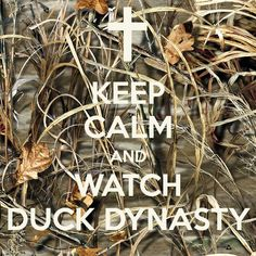 KEEP CALM AND WATCH DUCK DYNASTY - KEEP CALM AND CARRY ON Image Generator - brought to you by the Ministry of Information