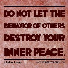 Inner Peace Quotes - Do not let the behavior of others destroy your inner peace. Dalai Lama
