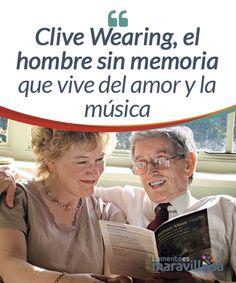 """Clive Wearing, el hombre sin memoria que vive del amor y la música  """"Siempre igual… parece que no aprendo"""", """"parece mentira, me pasa una y otra vez la misma historia""""… ¿Cuántas veces no hemos dicho esas frases y cuántas veces nos juramos y prometemos que aprenderemos de las experiencias vividas o por lo menos intentaremos cambiar algo para mejorar? ¿Qué le pasa a nuestra memoria? Pero, ¿y si no tuviéramos ni siquiera la oportunidad consciente de ello?"""
