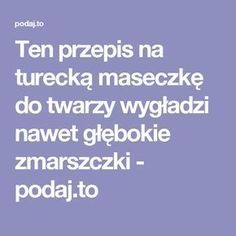 Ten przepis na turecką maseczkę do twarzy wygładzi nawet głębokie zmarszczki - podaj.to Beauty Habits, Face Massage, Young Living Essential Oils, Skin Makeup, Diy Beauty, Natural Health, Polish Language, Health And Beauty, Natural Remedies