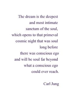 """The dream is the deepest and most intimate sanctum of the soul ..."" -Carl Jung"