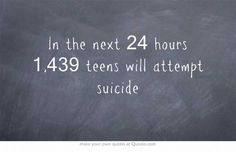 """""""In the next 24 hours teens will attempt suicide."""" The denial we practice toward atrocities is extreme, but we humans developed denial to cope with the trauma of the human condition. Stop Bullying, Anti Bullying, Suicide Quotes, Tired Of People, Own Quotes, Mental Health Awareness, Statistics, Depression, It Hurts"""