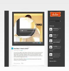 DULCE PREMIUM TUMBLR STYLE WORDPRESS THEME -- With Dulce, it's all about versatility. The theme supports seven post formats, offers four color variations, boasts three options for gallery posts, provides an easy to use theme options, features a custom designed audio player and more. If you're interested in offering your readers a smart-looking, user-friendly, stylish, intuitive and creative driven blog, look no further. --     Launch the demo and play with the features.
