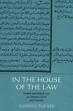 In the House of the Law: Gender and Islamic Law in Ottoman Syria and Palestine by Judith E. Tucker. $17.70. Author: Judith E. Tucker. 232 pages. Publisher: University of California Press; 1 edition (May 29, 1998)