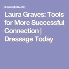 Laura Graves: Tools for More Successful Connection | Dressage Today