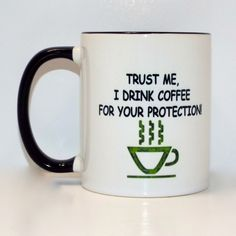 I Drink Coffee for your Protection humorous Ceramic Mug