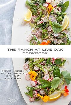 The Ranch at Live Oak Cookbook: Delicious Dishes from California's Legendary Wellness Spa by Alex Glasscock