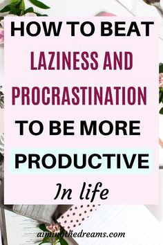 How to beat laziness and procrastination and be productive in life. It is important to stop procrastination to become successful.
