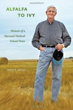 Alfalfa to Ivy: Memoir of a Harvard Medical School Dean by Joseph B. Martin. $34.95. Author: Joseph B. Martin. Publisher: University of Alberta Press (August 31, 2011). Publication: August 31, 2011