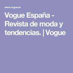 Vogue España - Revista de moda y tendencias. | Vogue