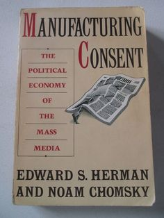 MANUFACTURING CONSENT EDWARD S. HERMAN NOAM CHOMSKY Political Economy Mass Media