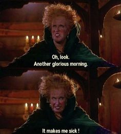 "And, honestly, don't we all feel like Winifred every single morning? | 21 Reasons Why ""Hocus Pocus"" Is The Best And Most Important Part Of Halloween"