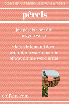 pêrels | jou pêrels voor die swyne gooi | iets vir iemand doen wat dit nie werd is nie | Afrikaanse idiome en uitdrukkings van A tot Z Dream Quotes, Love Quotes, Inspirational Quotes, Career Quotes, Success Quotes, Afrikaans Language, Afrikaanse Quotes, Self Improvement Quotes, Marketing Quotes