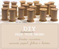 DIY - http://www.danifressato.com.br/2015/06/carretel-feito-com-papel-feltro-e-botoes.html