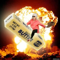 Because it's PaulaDean riding a stick of butter out of a fiery explosion
