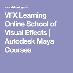 VFX Learning Online School of Visual Effects | Autodesk Maya Courses