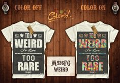 TOO WEIRED TO LIVE TOO RARE TO DIE! #tshirt @ss15 #frasi #coloredworld