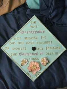 """She Was Unstoppable, Not Because She Did Not Have Failures Or Doubts, But Because She Continued On Despite Them"" Graduation Cap"