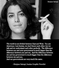 """... The difference between you and your government is much bigger than the difference between you and me."" Marjane Satrapi"