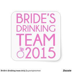 #wedding #drinkingteam #bride #bacheloretteparty #bridesmaid Bride's drinking team 2015 square sticker