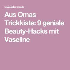 Aus Omas Trickkiste: 9 geniale Beauty-Hacks mit Vaseline