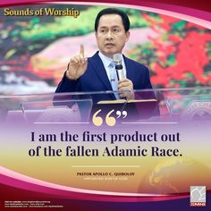 Excerpt from Sounds of Worship I am the first product of the fallen Adamic Race. ~ Pastor Apollo C. Quiboloy, Appointed Son of God Garden Of Eden, I Am The One, Son Of God, Apollo, Worship, Sons, Spiritual, Pastor, My Son
