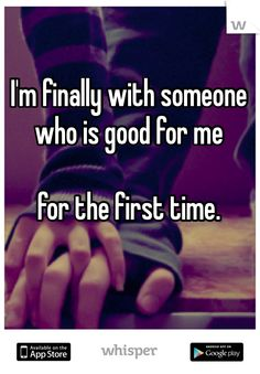 I'm finally with someone who is good for me  for the first time.