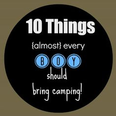 Great list: 10 things almost every boy should bring camping. #fourmarrsonevenus