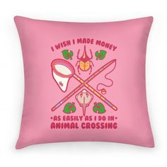 I'd be a millionaire twice over:) I Wish I Made Money As Easily As I Do In Animal Crossing Pillow | HUMAN