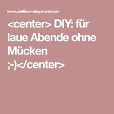 <center> DIY: für laue Abende ohne Mücken ;-)</center>