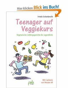 Teenager auf Veggiekurs: Vegetarische Lieblingsgerichte für Jugendliche: Amazon.de: Irmela Erckenbrecht: Bücher