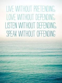 "#theBERRY #LifeLessons ""Live without pretending, love without depending, listen without defending, speak without offending."""