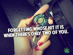 Hahahaa yeah my bff and I norm smoke blunts, but we'll get so caught up in being happy with weed and good music and talking that we're like: who went last? Medical Marijuana, Cannabis, Stoner Quotes, Weed Humor, Puff And Pass, Up In Smoke, Stoner Girl, Smoking Weed, Humor