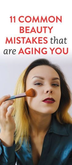 11 Common Beauty Mistakes That Are Aging You