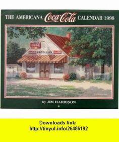 The Americana Coca-Cola Calendar 1998 (9780965223010) Jim Harrison , ISBN-10: 0965223019  , ISBN-13: 978-0965223010 ,  , tutorials , pdf , ebook , torrent , downloads , rapidshare , filesonic , hotfile , megaupload , fileserve