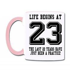 Life Begins At 23... 23rd Birthday Coffee & Tea Mug
