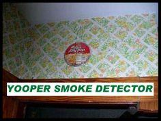 YOOPER SMOKE DETECTOR!