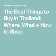 The Best Things to Buy in Thailand: Where, What + How to Shop
