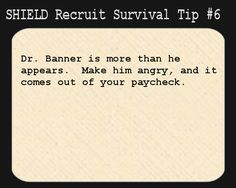 S.H.I.E.L.D. Recruit Survival Tip #6:  Dr. Banner is more than he appears.  Make him angry, and it comes out of your paycheck.