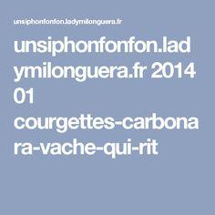 unsiphonfonfon.ladymilonguera.fr 2014 01 courgettes-carbonara-vache-qui-rit
