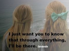 I just want you to know that through everything I'll be there