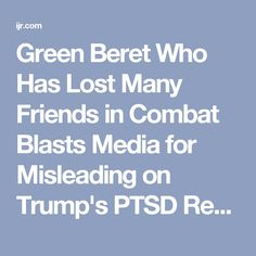Green Beret Who Has Lost Many Friends in Combat Blasts Media for Misleading on Trump's PTSD Remarks