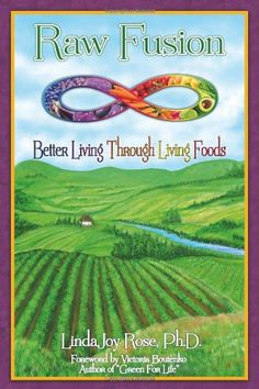 Raw Fusion: Better Living Through Living Foods ... Read it and enjoy :) #booksworthreading