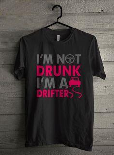 Im Not Drunk Im A Drifter