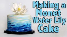 Making a Monet Water Lily Cake | Cake Tutorial, via YouTube.