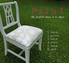 How To Paint the Perfect Chair in 6 Steps | LiveLoveDIY. -I just love this blog. She has so many great ideas and is very specific with pictures of the supplies that you will need and everything. So Great!!!-